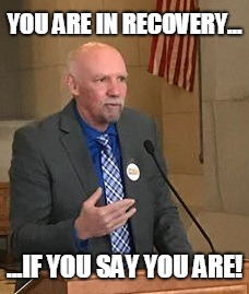 You Are In Recovery If You Say You Are